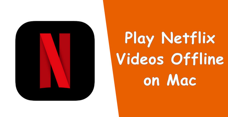 play netflix video offline on mac