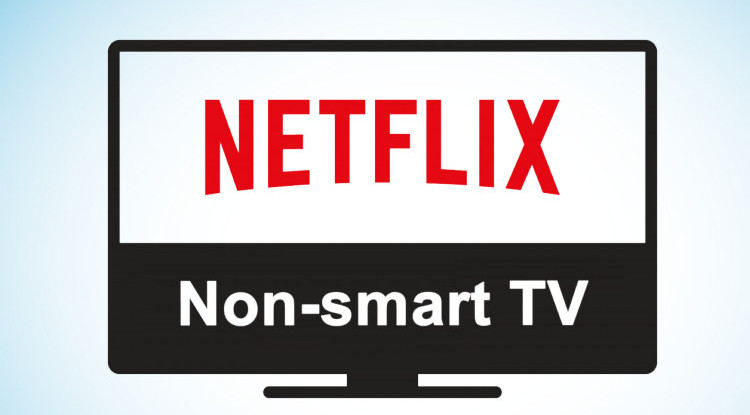 watch netflix video on non-smart tv